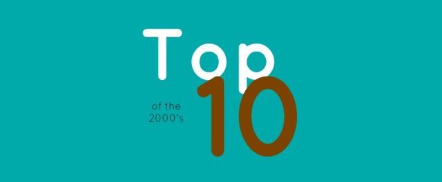 Top Ten 2000's